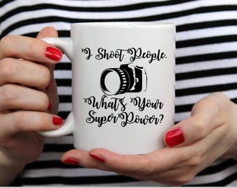 Photographer Gift - Photographer Pun - I shoot people, what's your super power? 11 or 15 oz Coffee Mug