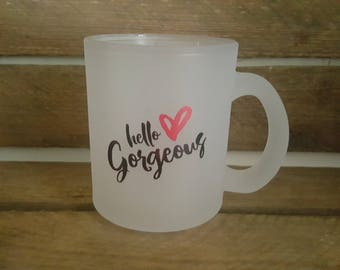 HELLO GORGEOUS Frosted Glass Mug