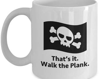 Walk the Plank Pirate Funny Sarcastic Gift Mug Caribbean Pirates Coffee Cup
