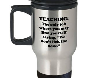 Teaching Don't Lick the Desk Funny Teacher Travel Mug Gift for Teachers Sarcastic Coffee Cup