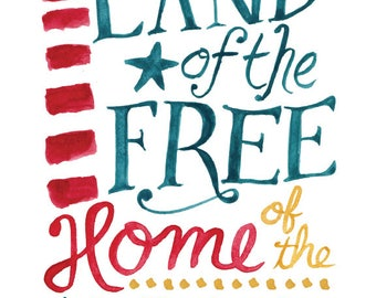 Land of the Free Home of the Brave -- Patriotic Watercolor Print with hand lettering