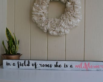 In A Field Of Roses She Is A Wildflower, Girls Nursery Sign, Girls Nursery Decor, Girls Room Decor, Nursery Wall Decor, Girls Room Wall Art