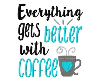 Everything Gets Better With Coffee Embroidery Design -INSTANT DOWNLOAD-