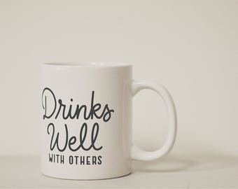 Drinks Well With Others Coffee Mug Ceramic
