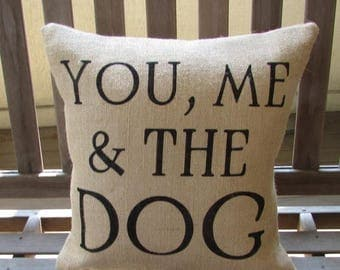 "SALE You, Me & the Dog Burlap Pillow Cover - Fits a 16"" x 16"" pillow insert"