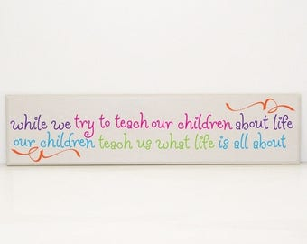 SUMMER SALE - While we try to teach our children about life, our children teach us what life is all about- Kids Quote, Sayings about Childre