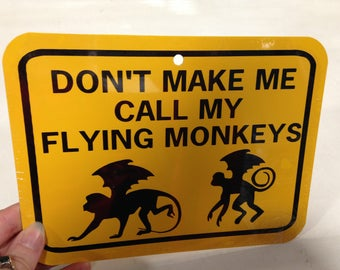 Don't make me call my flying monkeys Funny Sign 6x8 inch Aluminum metal