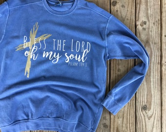 Bless the lord oh my soul sweatshirt!