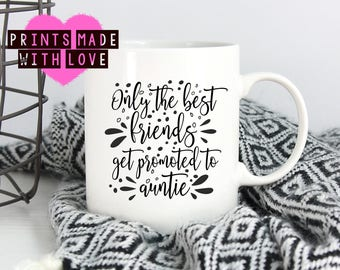 Pregnancy announcement mug / new baby / friend / auntie / aunt / aunty / Only the best friends get promoted to auntie