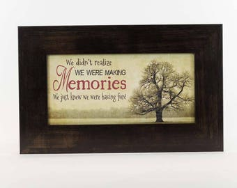 We didn't realize we were making memories Picture Sign Art  Framed Picture