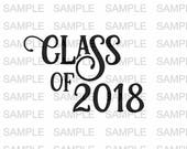 Class of 2018 SVG File Graduation Grad 2018 SVG file Vinyl Cutting File Cut Files Silhouette Cut Files Iron on svg