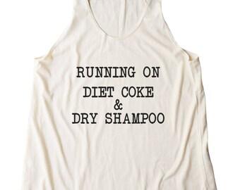 Running On Diet Coke And Dry Shampoo Shirt Fashion Quote Shirt Slogan Ladies Gifts Women Tshirt Racerback Shirt Women Tank Top Teen Shirt