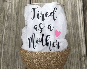 Tired as a Mother Wine Glass, Glittered Wine Glass, 21oz Wine Glass, Custom Glitter Glass, Wine Glass, Mom Wine Glass