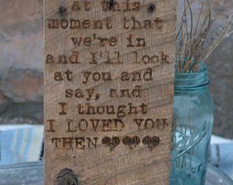 Barn wood-I thought I loved you then-Wedding gift or decor