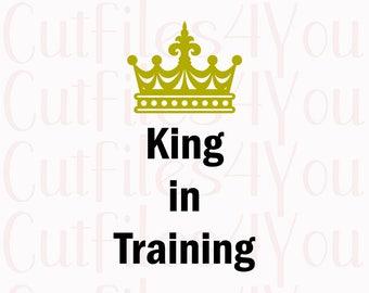 King in training SVG, Baby Boy SVG, toddler Boy svg, celebration svg, King training, HTV Ready Design, digital cut file, cameo cut file