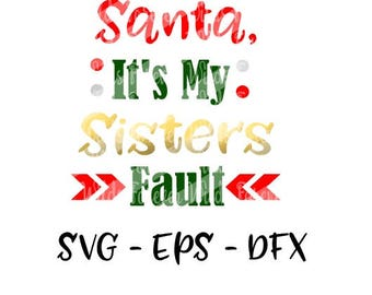Dear Santa svg - Santa its my sisters fault svg - Christmas svg -Quote DIY Cutting File - SVG, PNG, dxf, pdf Files - Silhouette Cameo/Cricut