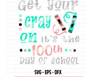 Get your cray on 100 days svg - 100 days of school svg - 100 school svg - 100 days dfx - 100 days of school shirt -  100 days girl svg
