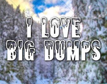 DECAL [ILoveBigDumps] Vinyl Decal, Bumper Sticker, Car Window Decal, Car Decal, Laptop Decal, Adventure Decal, Water Bottle Decal, ski decal