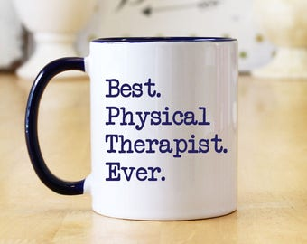 Best Physical Therapist Ever 11 or 15 oz Coffee Mug - Choice of Mug, Print Color & Font - Great Physical Therapist Therapy Gift (OHC53)