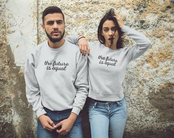 The Future is Equal: Sweatshirt, Crewneck, Political Shirt, The Future is Female, Slogan Sweatshirt, Graphic Tee, Quote Sweatshirt