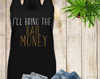 I'll Bring the Bail Money - Tight Fitting -  Bachelorette Tank - Bachelorette Party - Bridesmaid Gift - Matching Shirts