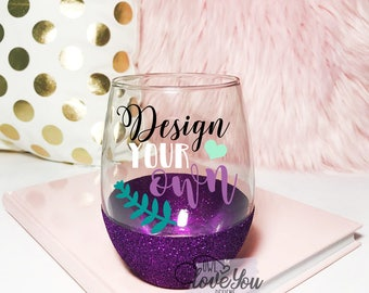 Custom Wine Glass- Designs Your Own- Stemless Wine Glass - Stemless Glass- Custom - Personalized- Glitter Wine Glass- Glitter Dipped