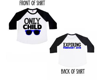 Only Child Expiring Tee - Expiring 2017 - Expiring and Date - Big Sister - Big Brother - Personalized Only Child Expiring Raglan Tee