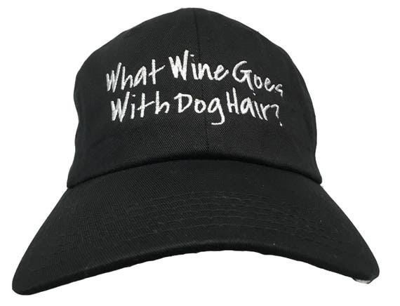 What Wine Goes With Dog Hair? (Polo Style Ball Cap in various colors)