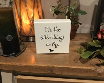 """It's the little things in life - 6"""" x 6"""" Laser Engraved White Wooden Block"""