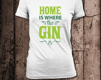 Home is where the Gin is | Women's Tee | humour