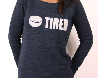 Slogan Sweatshirt for Women 'Tired' - Screen printed Organic Fair Wear T-shirt for active, sporty women. Funny sweats for women.