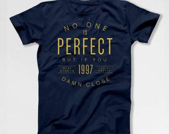 21st Birthday T Shirt Bday Gifts For Birthday Present Custom TShirt No One Is Perfect But If You Were Born In 1997 Mens Ladies Tee DAT-1057