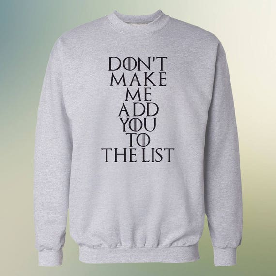"Game of Thrones ""Don't Make Me Add You To The List"" Sweater S-2XL"