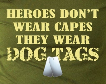 Heroes Don't Wear Capes They Wear DOG TAGS T-Shirt
