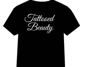 Tattooed Beauty shirt, Womens Tattoo Clothing, Tattooed shirt, I Love Tattoos, Tattooed and Educated, Tattooed and Employed shirt, Inked