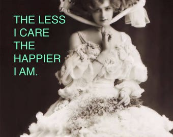 Art Print: The Less I Care, the Happier I Am.