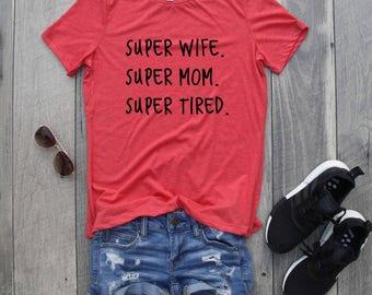 Super Wife Super Mom Super Tired Jersey T-Shirt, Funny Shirt, Graphic Tee, Drinking Shirt, Mom Shirt, Wife Shirt
