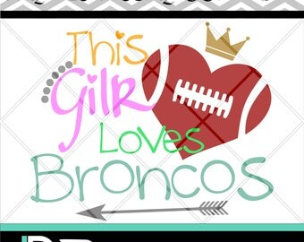 This Girl Loves Broncos svg, Football svg, Printable, Silhouette Cameo, Files for Cricut, Cutting Machine,Design Studio, Layers, PNG files.