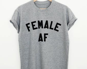 Female AF T-shirt female slogan shirt womens sassy tshirt funny gift tee tumblr shirt