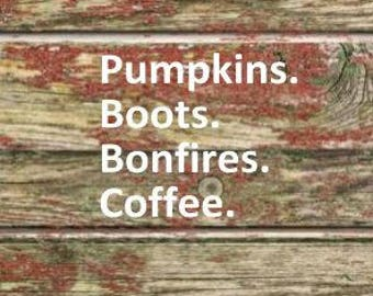 Pumpkins, Boots, Bonfires, Coffee; Decal; Love Halloween; Fall; Love Autumn; Great gift! Fast Processing!