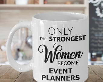 Event Planner Gifts - Only the Strongest Women Become Event Planners Coffee Mug - Gifts for Event Planners