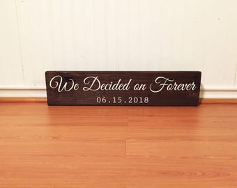 We Decided on Forever Wooden Sign - Engagement, Wedding, or Anniversary Sign - Anniversary Date - Wedding Date - Home Decor - Wedding Decor