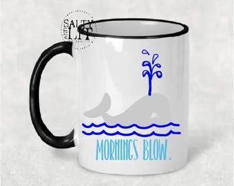 mornings blow mug,funny mug,whale mug,whale coffee mug,morning mug,funny saying mug,humorous mug,gift idea,coffee mug,coffee cup,friend mug
