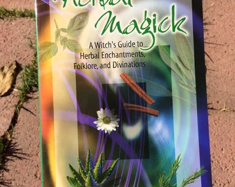 Herbal Magick: A Witch's Guide to Herbal Enchantments, Folklore, and Divinations