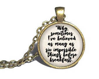 Alice in Wonderland, Sometimes I've believed as many as six impossible things before breakfast, Lewis Carroll Quote Pendant
