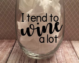 Wine Glasses - I Tend To Wine A Lot - Funny Wine Glasses - Gift - Stemless Wine Glass - Personalized Wine Glass - Housewarming - Birthday