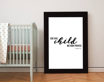 "Print | Bible Verse -- ""1 Samuel 1:27 - For This Child We Have Prayed"" --  Printable; Digital File"