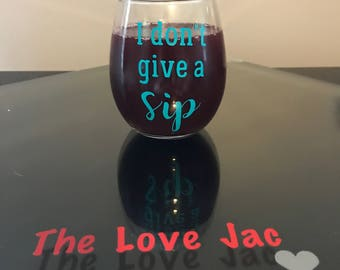 I don't give a sip wine glass