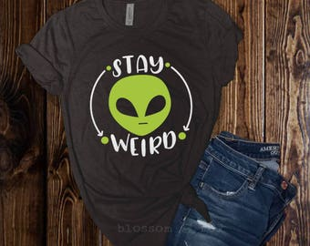 Alien Shirt, Stay Weird, UFO Shirt, Alien Gift, Space Geek, Space Shirt, Outer Space Gift, Punk, Hipster, Awkward People, Believe in Aliens