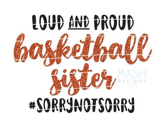 Loud and Proud basketball sister svg, basketball sister svg, basketball svg, sorry not sorry svg, loud and proud svg, sports svg design